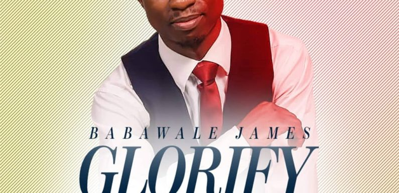 Download Music: Babawale James – Glorify Yourself