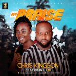 Download Music: Chris Kingson Ft. Ini – My Praise | @iamchriskingson