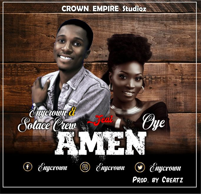 Download Music: Enycrown & Solace Crew x Oye – Amen | @enycrown