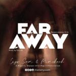 Download Music: Enyo Sam & Mimshach – Far Away | @iamenyosam