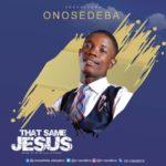 Download Music: Onosedeba – That Same Jesus | @onosedeba