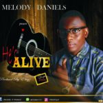 Download Music: Melody Daniels – He's Alive
