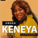 Download Music: Amaka – Keneya |@Amakaamarita